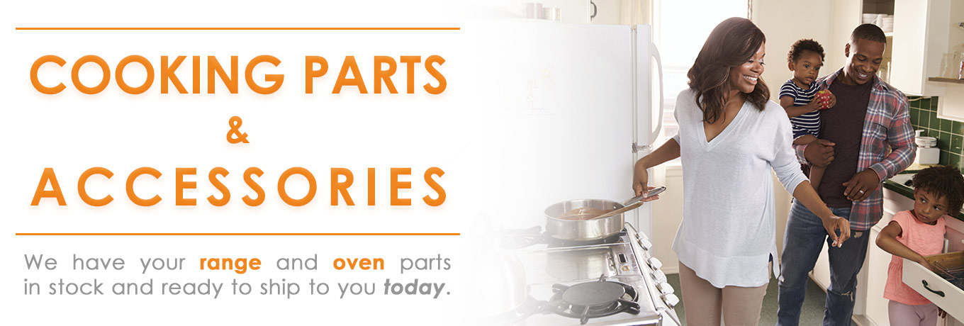 Cooking Parts & Accessories - We have your range and oven parts in stock and ready to ship to you today